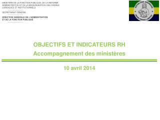 OBJECTIFS ET INDICATEURS RH Accompagnement des ministères