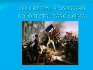 COLORECTAL POLYPS AND COLORECTAL CARCINOMA