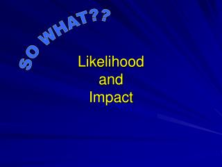 Likelihood  and  Impact