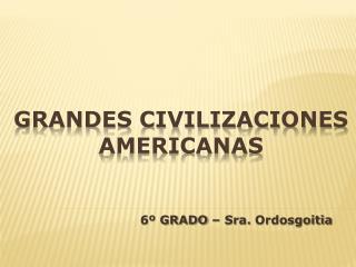 GRANDES CIVILIZACIONES AMERICANAS