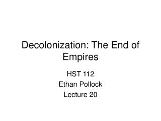 Decolonization: The End of Empires