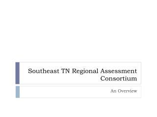 Southeast TN Regional Assessment Consortium