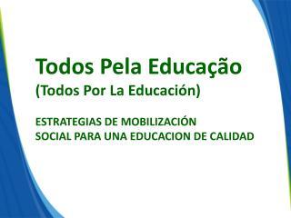 Todos Pela Educação (Todos Por La Educación)