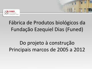 Fábrica  de  Produtos  biológicos da Fundação Ezequiel  Dias (Funed) Do projeto à construção