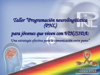 """Taller """"Programación neurolingüística (PNL) para jóvenes que viven con VIH/SIDA:"""