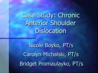 Case Study: Chronic Anterior Shoulder Dislocation
