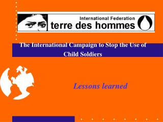 The International Campaign to Stop the Use of Child Soldiers