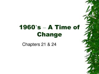1960 � s  �  A Time of Change