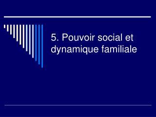 5. Pouvoir social et dynamique familiale