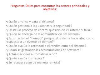 Preguntas Útiles para encontrar los actores principales y objetivos: