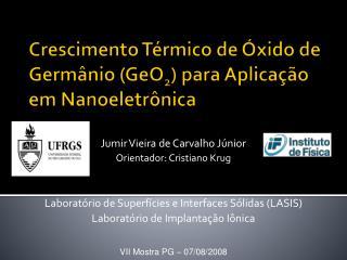 Crescimento Térmico de Óxido de Germânio (GeO 2 ) para Aplicação em  Nanoeletrônica