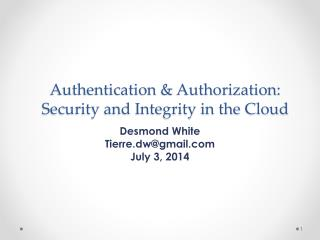 Authentication  & Authorization : Security and Integrity in the Cloud
