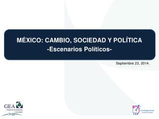 MÉXICO: CAMBIO, SOCIEDAD Y POLÍTICA -Escenarios  Políticos-