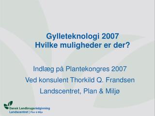Gylleteknologi 2007 Hvilke muligheder er der?