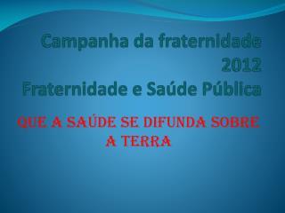 Campanha da fraternidade 2012 Fraternidade e Saúde Pública