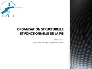ORGANISATION STRUCTURELLE ET FONCTIONNELLE DE LA FIE