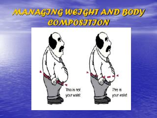 MANAGING WEIGHT AND BODY COMPOSITION