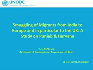 Smuggling of Migrants from India to Europe and in particular to the UK: A Study on Punjab  Haryana