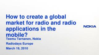 How to create a global market for radio and radio applications in the mobile?