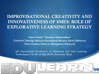 IMPROVISATIONAL CREATIVITY AND INNOVATIVENESS OF SMES: ROLE OF EXPLORATIVE LEARNING STRATEGY