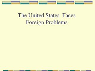 The United States  Faces  Foreign Problems