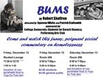BUMS by  Robert Shaffron directed by  Spenser White and Patrick Stallsmith sponsored by:  College Democrats; Students fo
