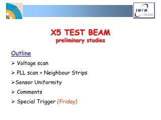 X5 TEST BEAM  preliminary studies