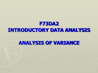 F73DA2  INTRODUCTORY DATA ANALYSIS ANALYSIS OF VARIANCE