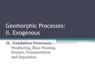 Geomorphic Processes: II. Exogenous