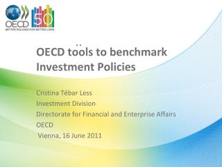 OECD tools to benchmark Investment Policies Cristina Tébar Less Investment Division