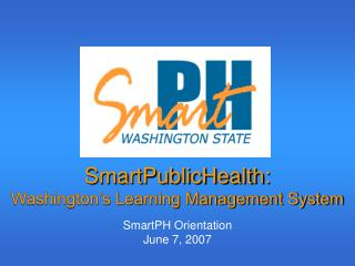 SmartPublicHealth: Washington s Learning Management System