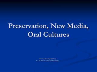 Preservation, New Media, Oral Cultures