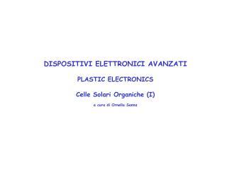 DISPOSITIVI ELETTRONICI AVANZATI PLASTIC ELECTRONICS Celle Solari Organiche (I)