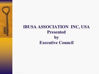 IBUSA ASSOCIATION  INC ,  USA Presented by  Executive Council