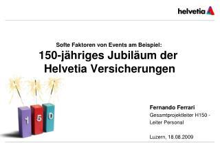 Softe Faktoren von Events am Beispiel:  150-jähriges Jubiläum der  Helvetia Versicherungen
