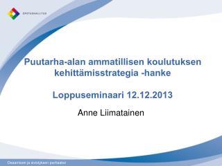Puutarha-alan ammatillisen koulutuksen kehittämisstrategia -hanke Loppuseminaari 12.12.2013