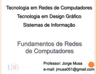 Professor: Jorge Musa e-mail: jmusa051@gmail
