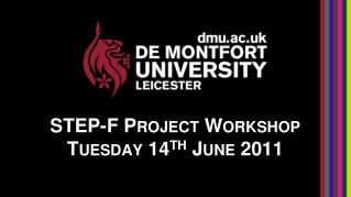 STEP-F Project Workshop Tuesday 14 th  June 2011