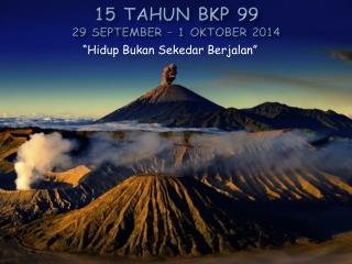 15  Tahun  BKP 99 29 September � 1  Oktober  2014