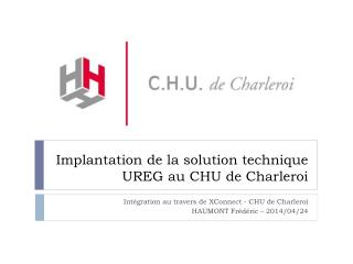 Implantation de la solution technique  UREG au CHU de Charleroi
