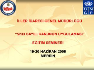 """İLLER İDARESİ GENEL MÜDÜRLÜĞÜ       """"5233 SAYILI KANUNUN UYGULAMASI"""" EĞİTİM SEMİNERİ"""