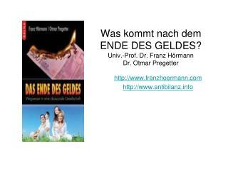 Was kommt nach dem ENDE DES GELDES? Univ.-Prof. Dr. Franz Hörmann Dr. Otmar Pregetter