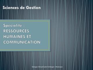 Sp�cialit� : RESSOURCES HUMAINES ET  COMMUNICATION