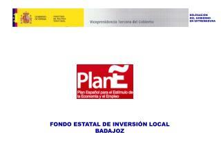 FONDO ESTATAL DE INVERSIÓN LOCAL BADAJOZ