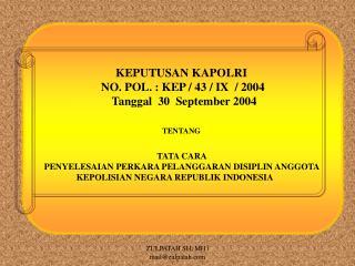 KEPUTUSAN KAPOLRI  NO. POL. : KEP / 43 / IX  / 2004  Tanggal  30  September 2004 TENTANG