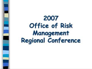2007 Office of Risk Management Regional Conference