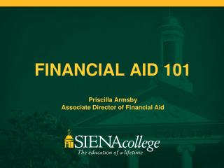 FINANCIAL AID 101 Priscilla Armsby Associate Director of Financial Aid