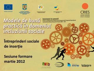 Întreprinderi sociale de inserţie  Sesiune formare martie 2012