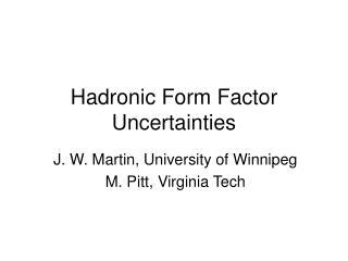 Hadronic Form Factor Uncertainties