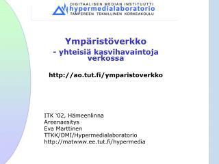 Ympäristöverkko - yhteisiä kasvihavaintoja verkossa ao.tut.fi/ymparistoverkko
